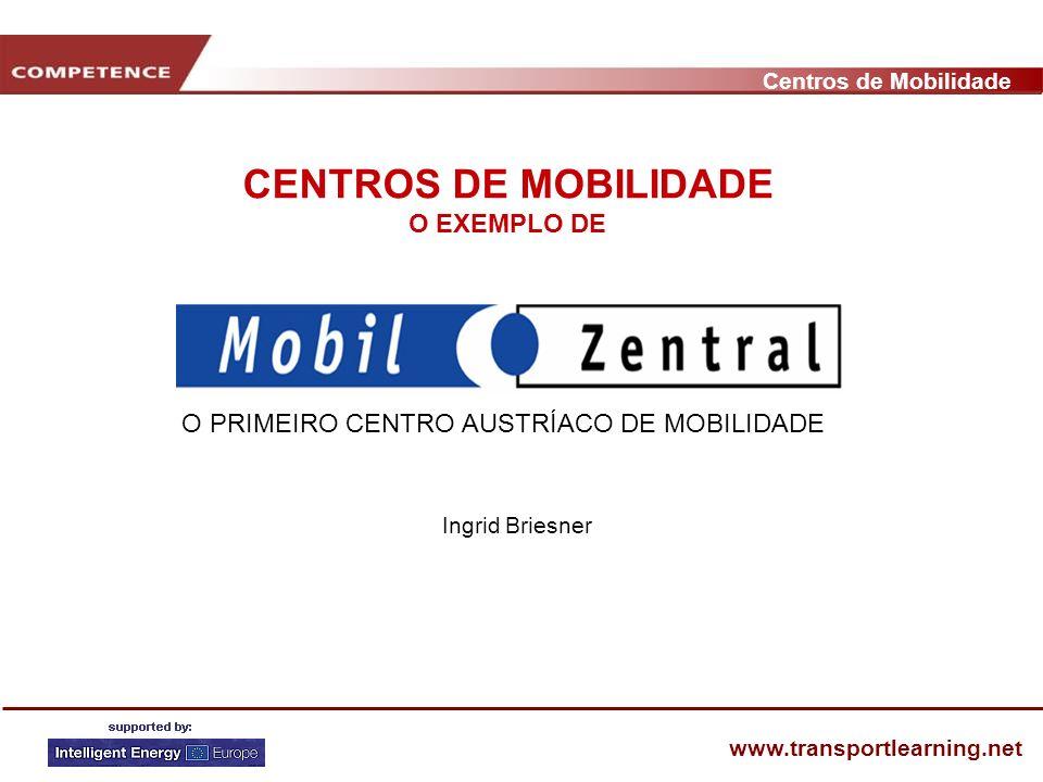 Centros de Mobilidade www.transportlearning.net Ingrid Briesner O PRIMEIRO CENTRO AUSTRÍACO DE MOBILIDADE CENTROS DE MOBILIDADE O EXEMPLO DE