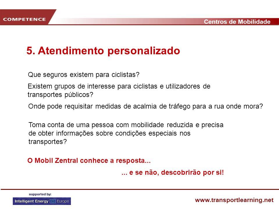 Centros de Mobilidade www.transportlearning.net 5. Atendimento personalizado Que seguros existem para ciclistas? O Mobil Zentral conhece a resposta...