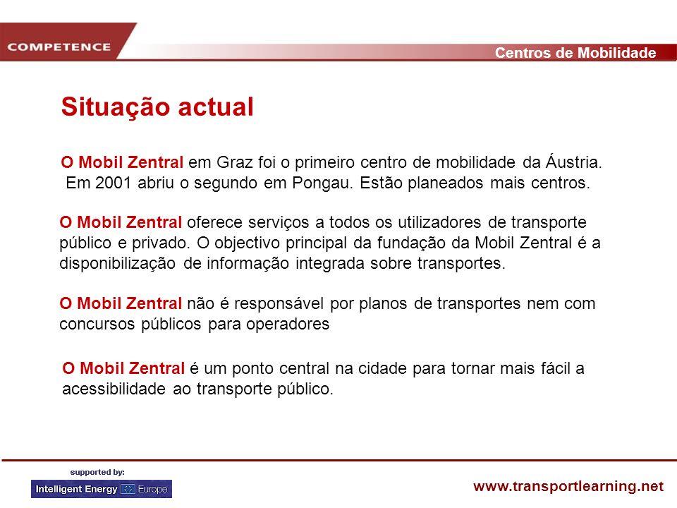 Centros de Mobilidade www.transportlearning.net O Mobil Zentral em Graz foi o primeiro centro de mobilidade da Áustria. Em 2001 abriu o segundo em Pon