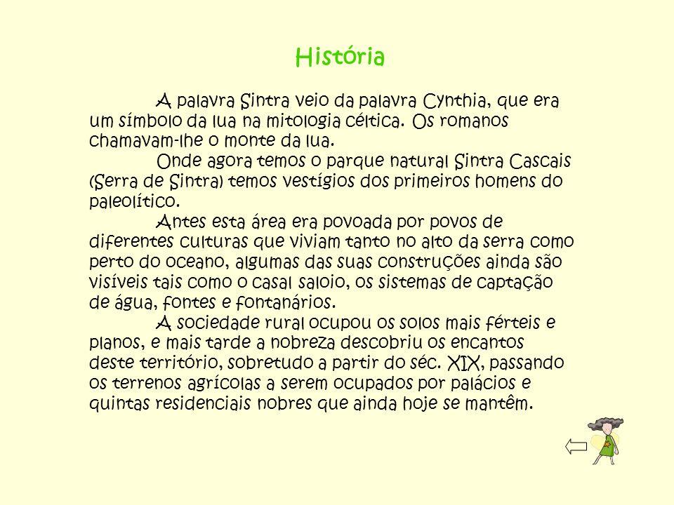 História A palavra Sintra veio da palavra Cynthia, que era um símbolo da lua na mitologia céltica. Os romanos chamavam-lhe o monte da lua. Onde agora