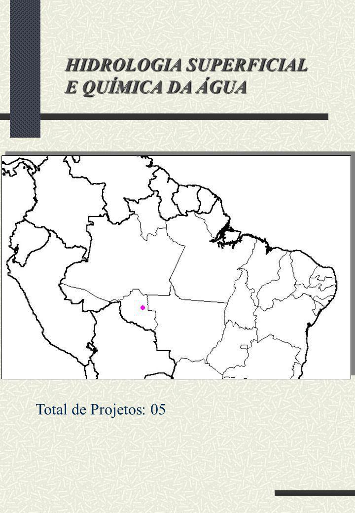 HIDROLOGIA SUPERFICIAL E QUÍMICA DA ÁGUA Total de Projetos: 05