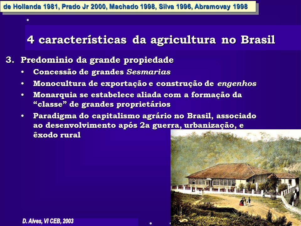 3.Predominio da grande propiedade Concessão de grandes Sesmarias Concessão de grandes Sesmarias Monocultura de exportação e construção de engenhos Mon