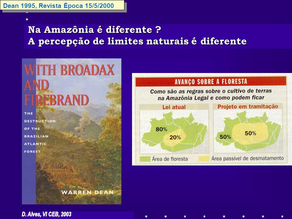 Na Amazônia é diferente ? A percepção de limites naturais é diferente Dean 1995, Revista Época 15/5/2000