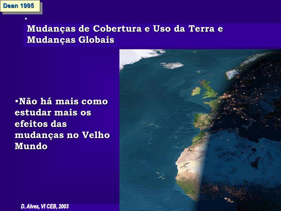 Mudanças de Cobertura e Uso da Terra e Mudanças Globais Dean 1995 Não há mais como estudar mais os efeitos das mudanças no Velho Mundo Não há mais com