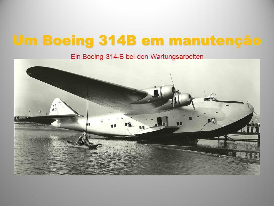 Um Boeing 314B em manutenção Ein Boeing 314-B bei den Wartungsarbeiten
