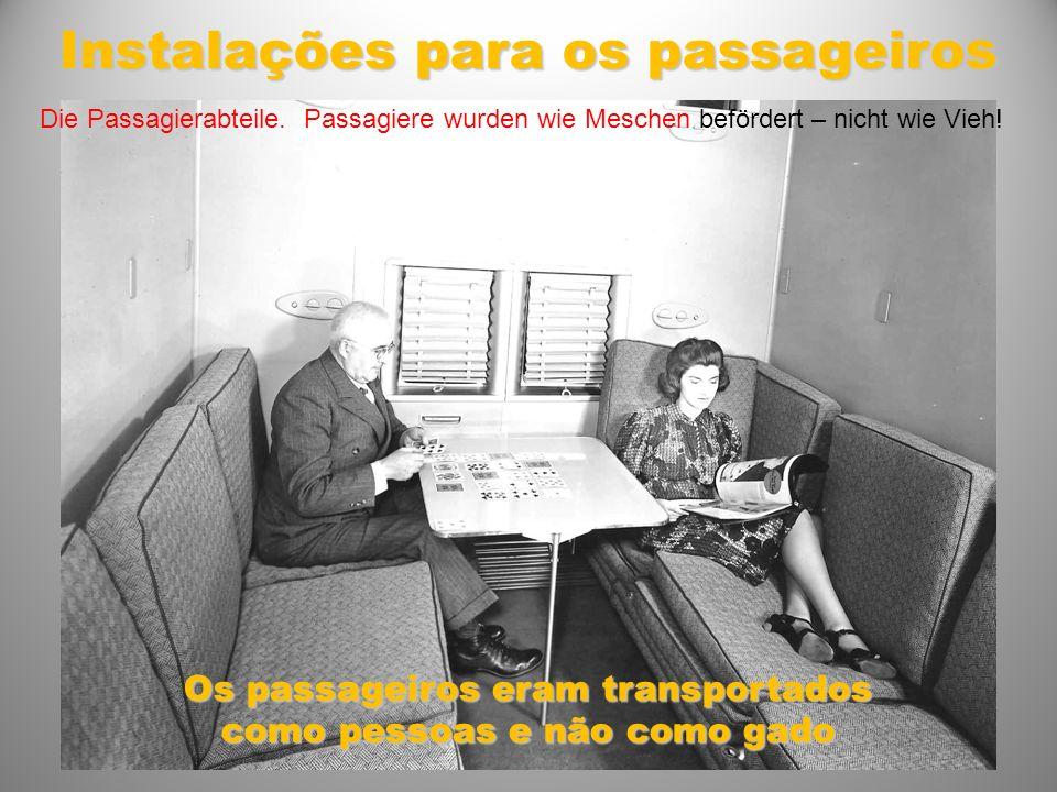 Instalações para os passageiros Os passageiros eram transportados como pessoas e não como gado Die Passagierabteile.