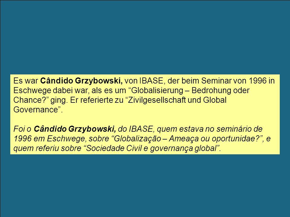Es war Cândido Grzybowski, von IBASE, der beim Seminar von 1996 in Eschwege dabei war, als es um Globalisierung – Bedrohung oder Chance.