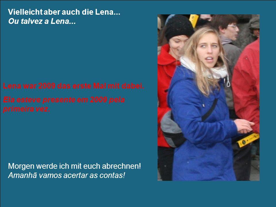 Vielleicht aber auch die Lena... Ou talvez a Lena...
