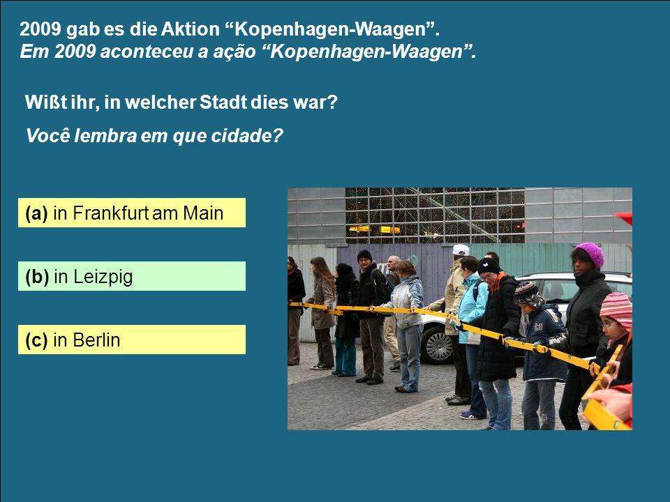 2009 gab es die Aktion Kopenhagen-Waagen. Em 2009 aconteceu a ação Kopenhagen-Waagen.