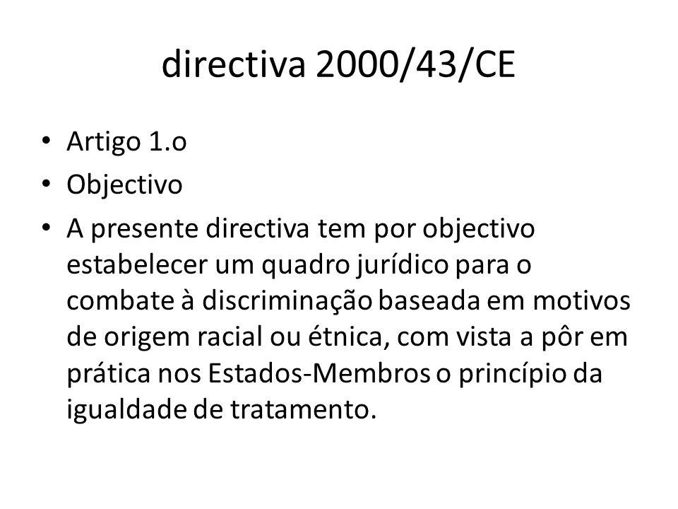 directiva 2000/43/CE Artigo 1.o Objectivo A presente directiva tem por objectivo estabelecer um quadro jurídico para o combate à discriminação baseada