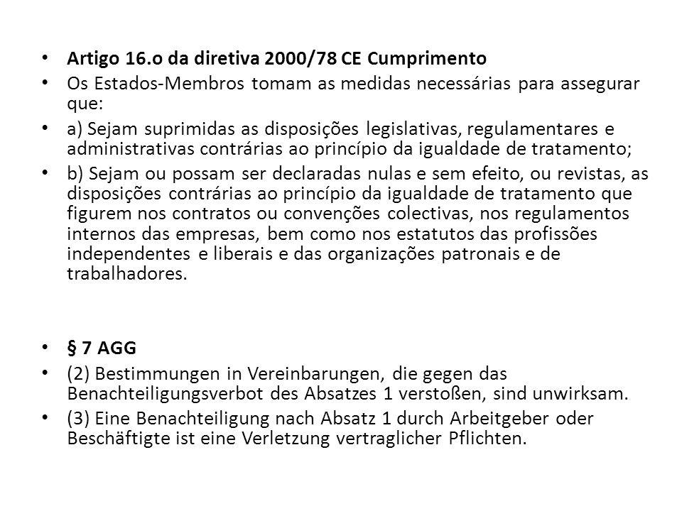 Artigo 16.o da diretiva 2000/78 CE Cumprimento Os Estados-Membros tomam as medidas necessárias para assegurar que: a) Sejam suprimidas as disposições