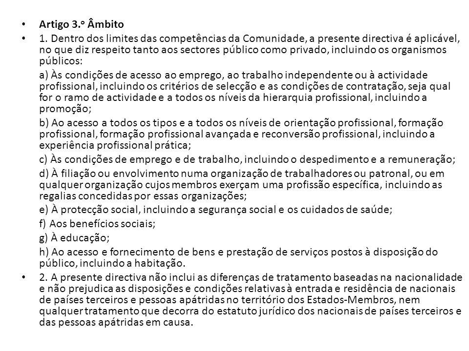 Artigo 3. o Âmbito 1. Dentro dos limites das competências da Comunidade, a presente directiva é aplicável, no que diz respeito tanto aos sectores públ