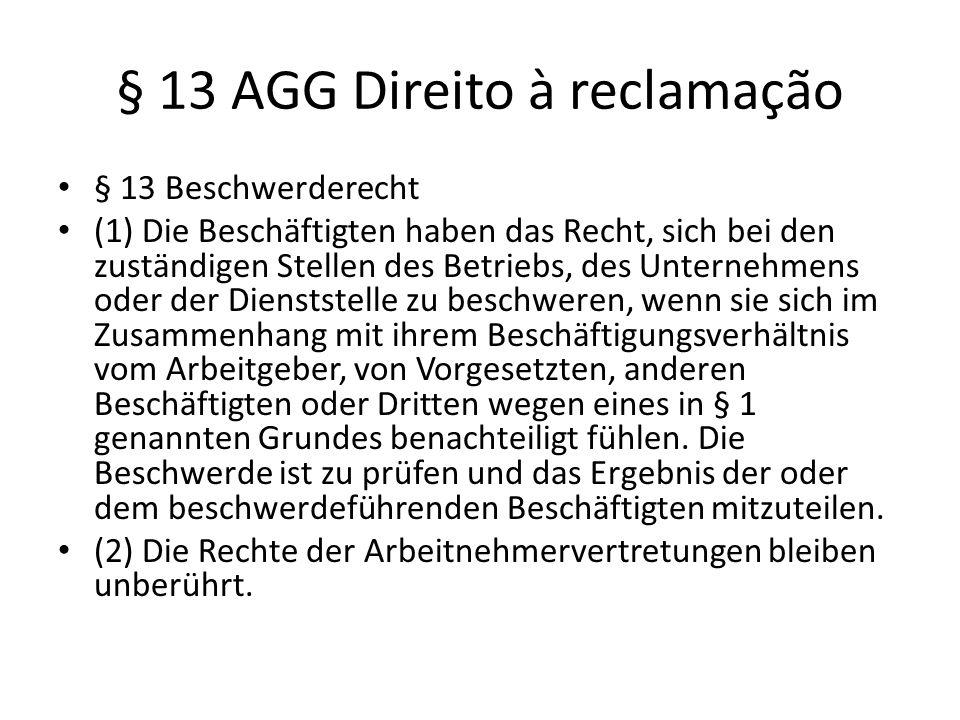 § 13 AGG Direito à reclamação § 13 Beschwerderecht (1) Die Beschäftigten haben das Recht, sich bei den zuständigen Stellen des Betriebs, des Unternehm