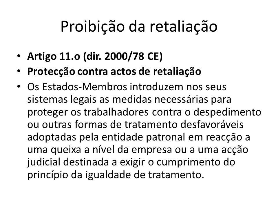 Proibição da retaliação Artigo 11.o (dir. 2000/78 CE) Protecção contra actos de retaliação Os Estados-Membros introduzem nos seus sistemas legais as m