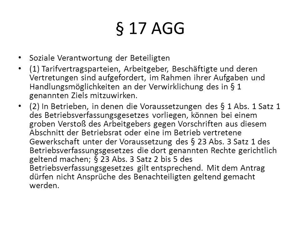 § 17 AGG Soziale Verantwortung der Beteiligten (1) Tarifvertragsparteien, Arbeitgeber, Beschäftigte und deren Vertretungen sind aufgefordert, im Rahme