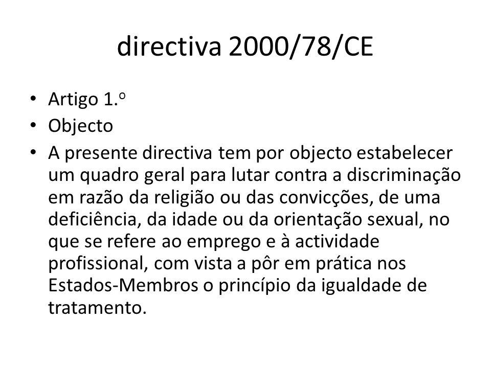directiva 2000/78/CE Artigo 1. o Objecto A presente directiva tem por objecto estabelecer um quadro geral para lutar contra a discriminação em razão d
