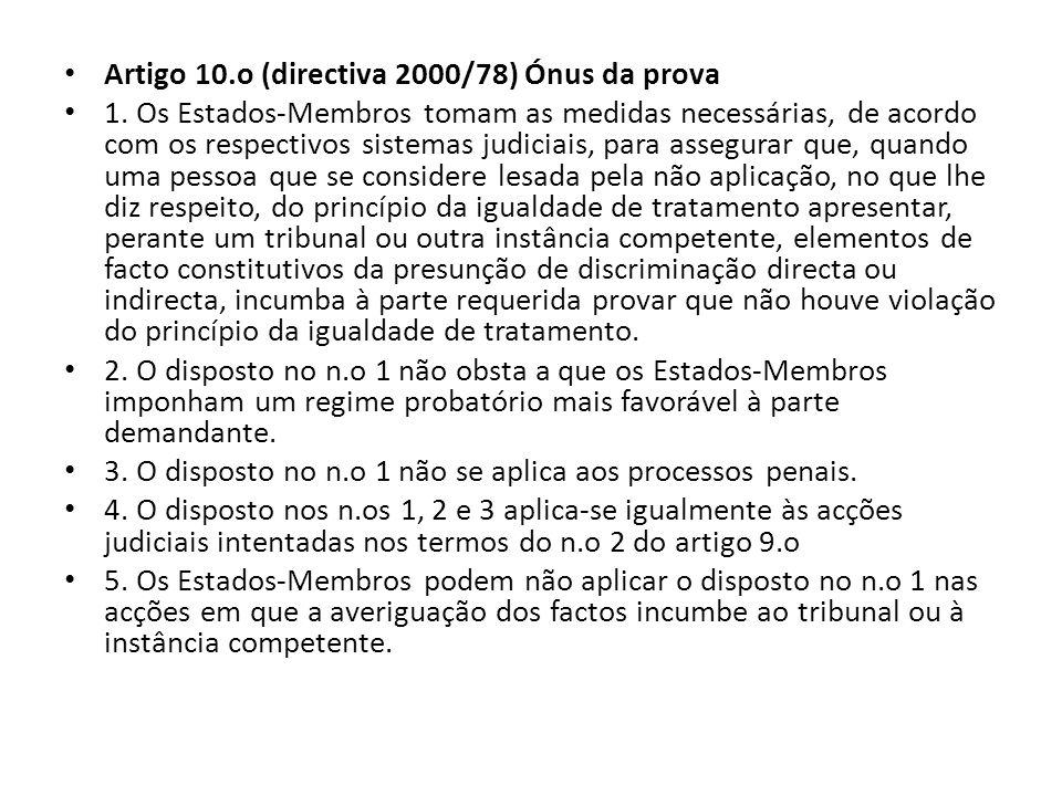 Artigo 10.o (directiva 2000/78) Ónus da prova 1. Os Estados-Membros tomam as medidas necessárias, de acordo com os respectivos sistemas judiciais, par