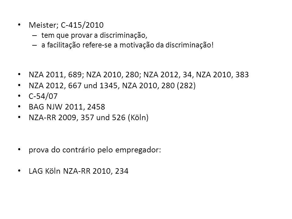 Meister; C-415/2010 – tem que provar a discriminação, – a facilitação refere-se a motivação da discriminação! NZA 2011, 689; NZA 2010, 280; NZA 2012,
