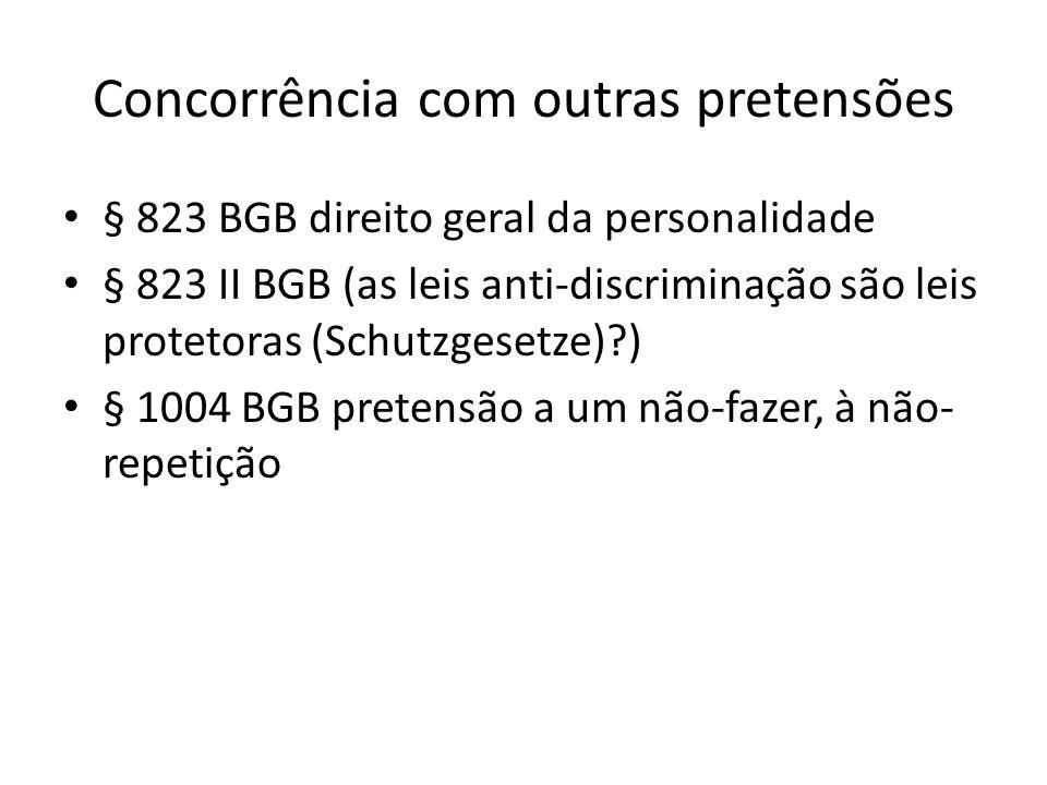 Concorrência com outras pretensões § 823 BGB direito geral da personalidade § 823 II BGB (as leis anti-discriminação são leis protetoras (Schutzgesetz