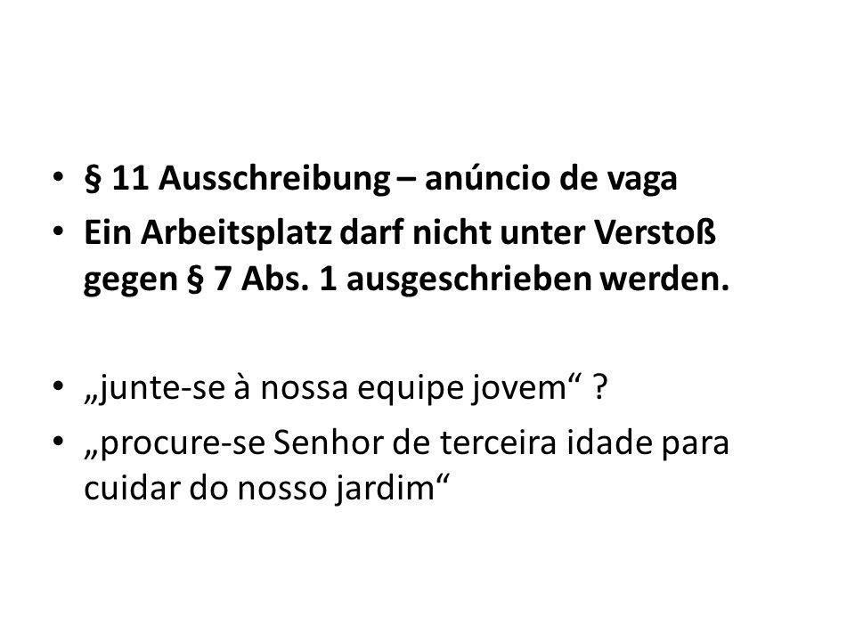 § 11 Ausschreibung – anúncio de vaga Ein Arbeitsplatz darf nicht unter Verstoß gegen § 7 Abs. 1 ausgeschrieben werden. junte-se à nossa equipe jovem ?