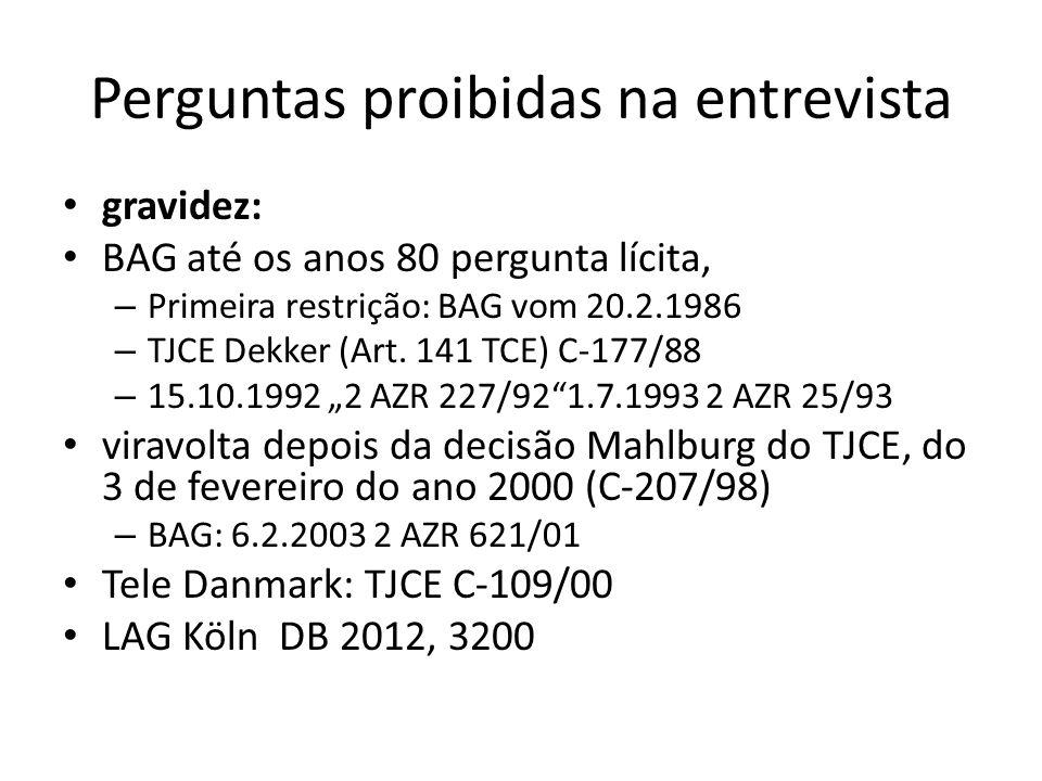 Perguntas proibidas na entrevista gravidez: BAG até os anos 80 pergunta lícita, – Primeira restrição: BAG vom 20.2.1986 – TJCE Dekker (Art. 141 TCE) C