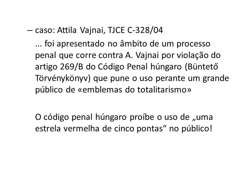 – caso: Attila Vajnai, TJCE C-328/04... foi apresentado no âmbito de um processo penal que corre contra A. Vajnai por violação do artigo 269/B do Códi