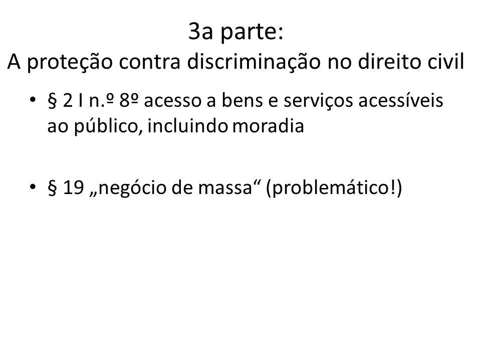 3a parte: A proteção contra discriminação no direito civil § 2 I n.º 8º acesso a bens e serviços acessíveis ao público, incluindo moradia § 19 negócio