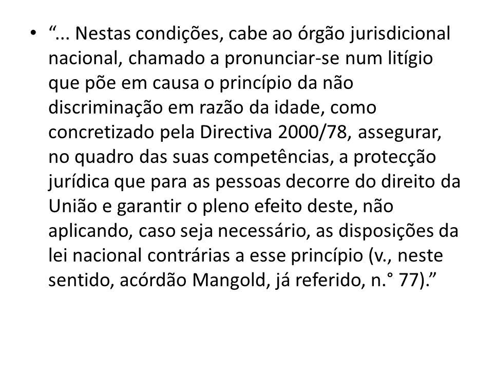 ... Nestas condições, cabe ao órgão jurisdicional nacional, chamado a pronunciar se num litígio que põe em causa o princípio da não discriminação em r