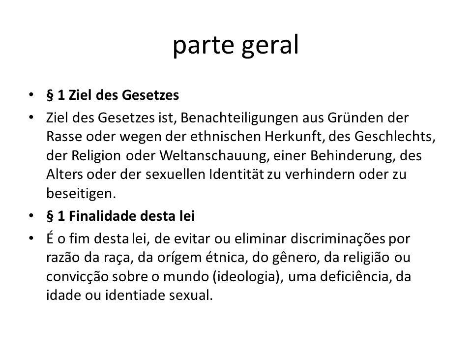 parte geral § 1 Ziel des Gesetzes Ziel des Gesetzes ist, Benachteiligungen aus Gründen der Rasse oder wegen der ethnischen Herkunft, des Geschlechts,
