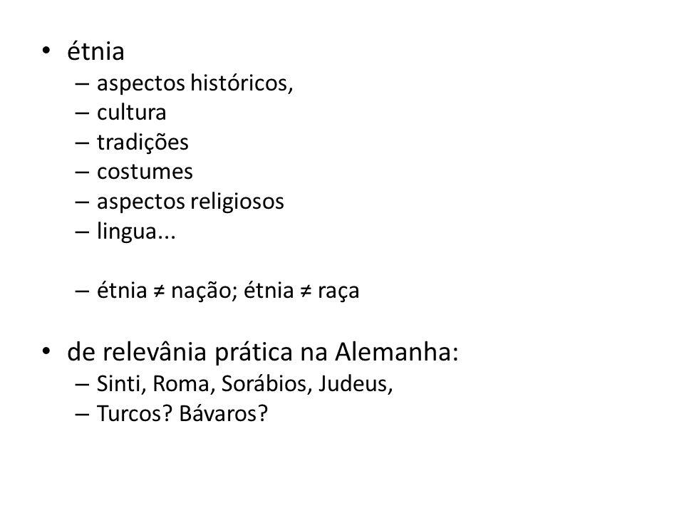 étnia – aspectos históricos, – cultura – tradições – costumes – aspectos religiosos – lingua... – étnia nação; étnia raça de relevânia prática na Alem