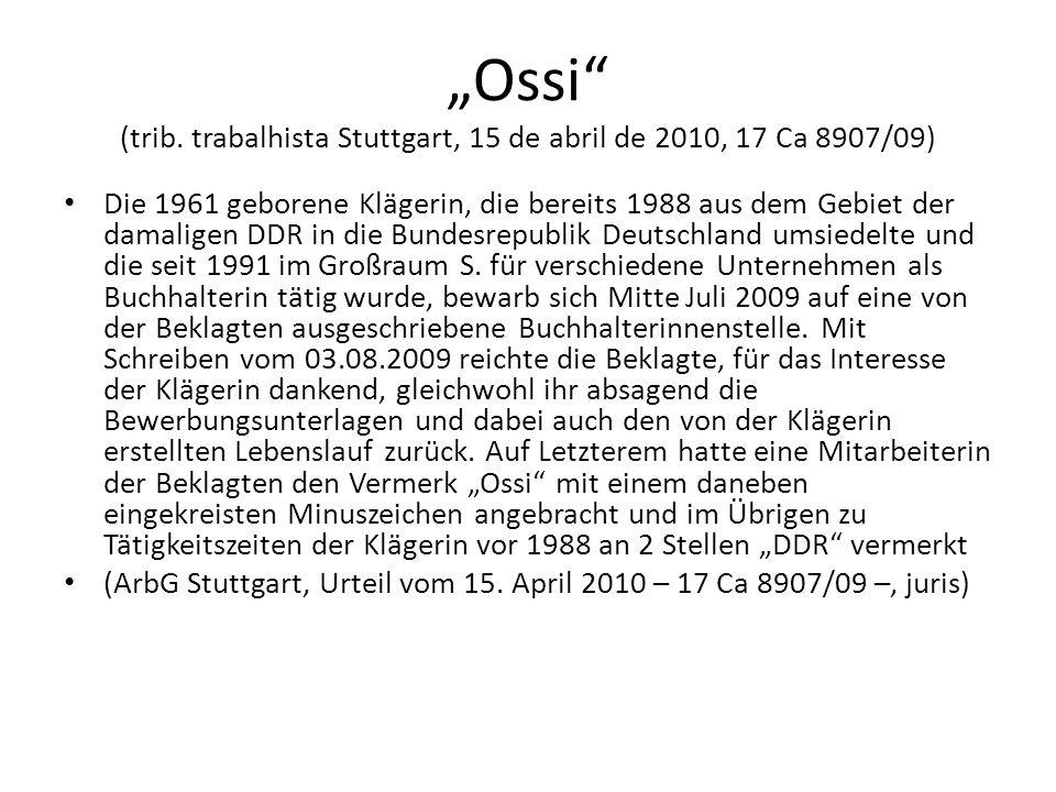 Ossi (trib. trabalhista Stuttgart, 15 de abril de 2010, 17 Ca 8907/09) Die 1961 geborene Klägerin, die bereits 1988 aus dem Gebiet der damaligen DDR i