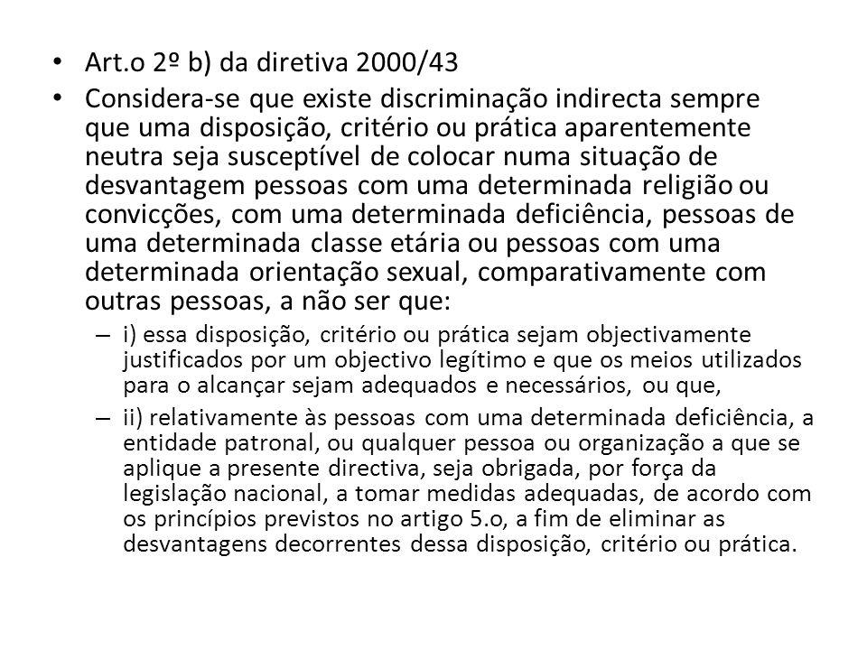 Art.o 2º b) da diretiva 2000/43 Considera-se que existe discriminação indirecta sempre que uma disposição, critério ou prática aparentemente neutra se