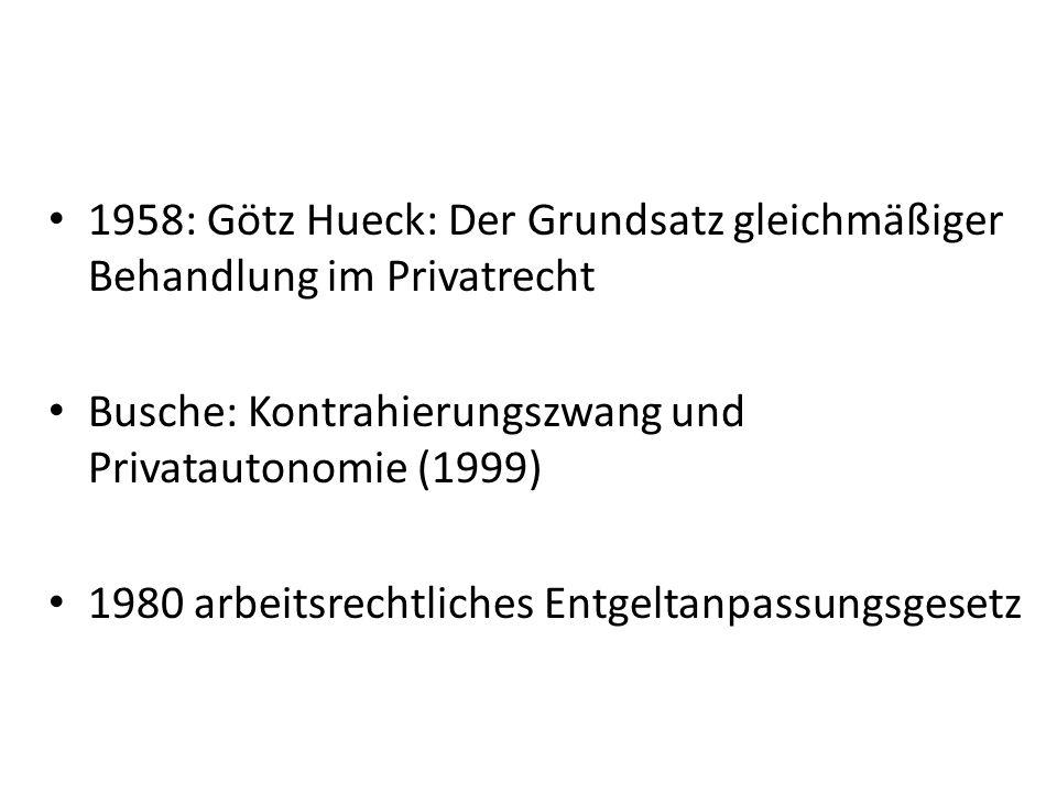 1958: Götz Hueck: Der Grundsatz gleichmäßiger Behandlung im Privatrecht Busche: Kontrahierungszwang und Privatautonomie (1999) 1980 arbeitsrechtliches