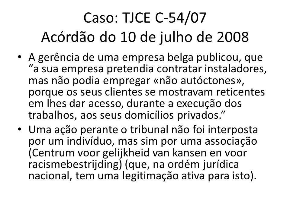 Caso: TJCE C-54/07 Acórdão do 10 de julho de 2008 A gerência de uma empresa belga publicou, que a sua empresa pretendia contratar instaladores, mas nã