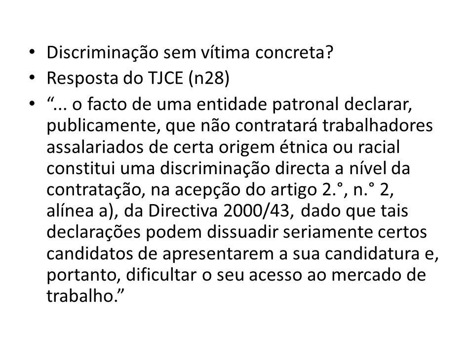 Discriminação sem vítima concreta? Resposta do TJCE (n28)... o facto de uma entidade patronal declarar, publicamente, que não contratará trabalhadores