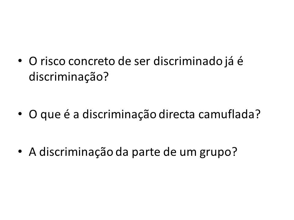 O risco concreto de ser discriminado já é discriminação? O que é a discriminação directa camuflada? A discriminação da parte de um grupo?