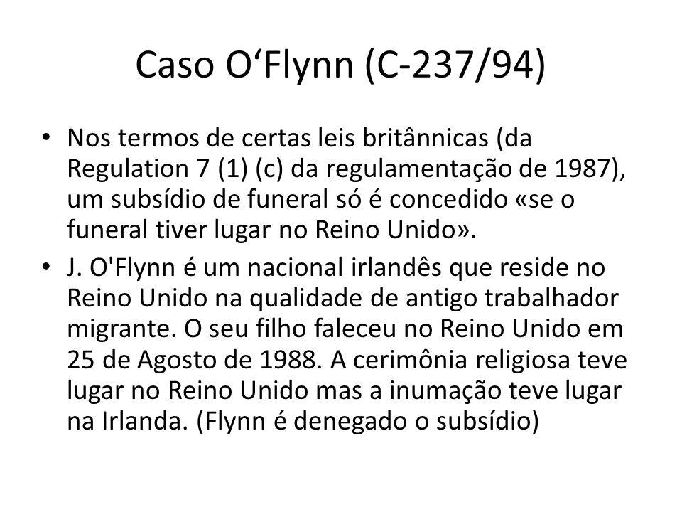 Caso OFlynn (C-237/94) Nos termos de certas leis britânnicas (da Regulation 7 (1) (c) da regulamentação de 1987), um subsídio de funeral só é concedid