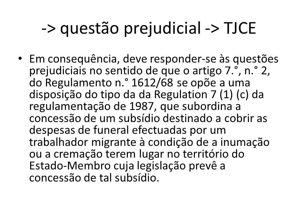 -> questão prejudicial -> TJCE Em consequência, deve responder-se às questões prejudiciais no sentido de que o artigo 7.°, n.° 2, do Regulamento n.° 1