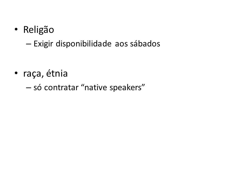Religão – Exigir disponibilidade aos sábados raça, étnia – só contratar native speakers