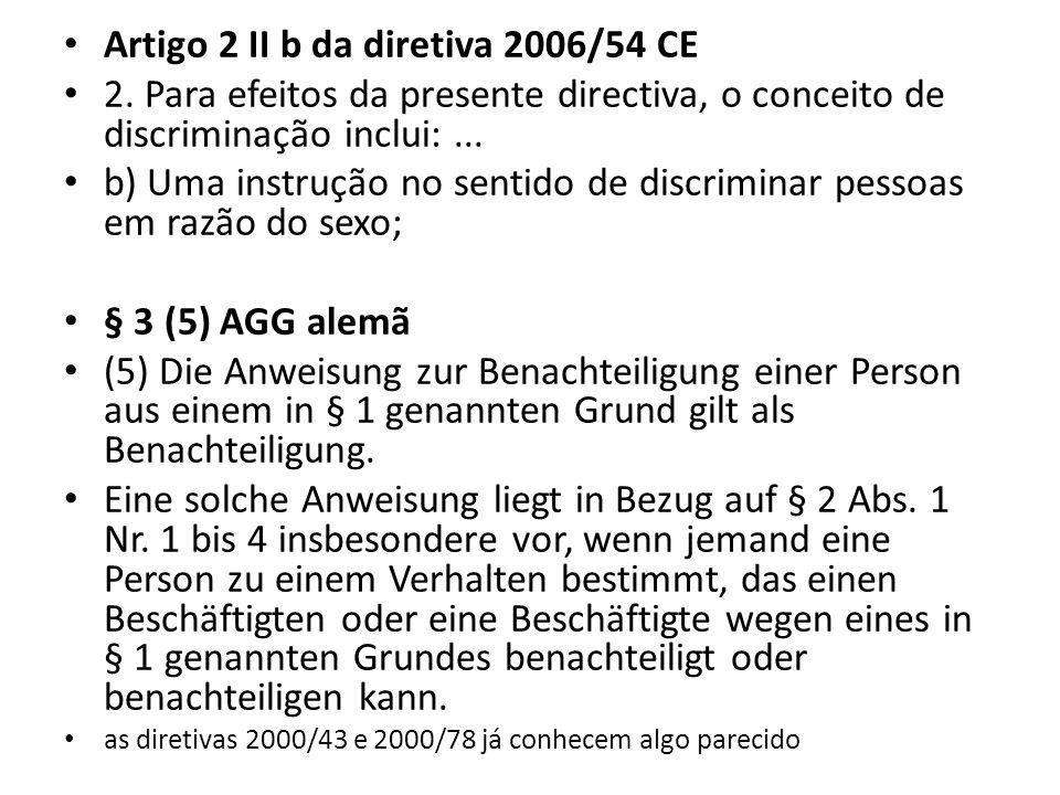 Artigo 2 II b da diretiva 2006/54 CE 2. Para efeitos da presente directiva, o conceito de discriminação inclui:... b) Uma instrução no sentido de disc