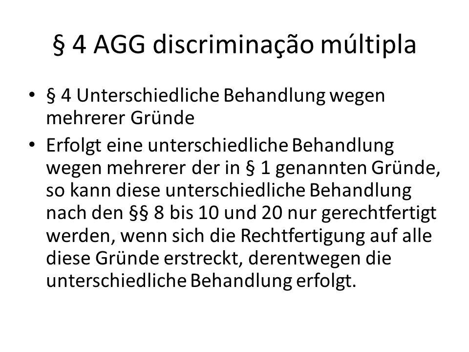 § 4 AGG discriminação múltipla § 4 Unterschiedliche Behandlung wegen mehrerer Gründe Erfolgt eine unterschiedliche Behandlung wegen mehrerer der in §