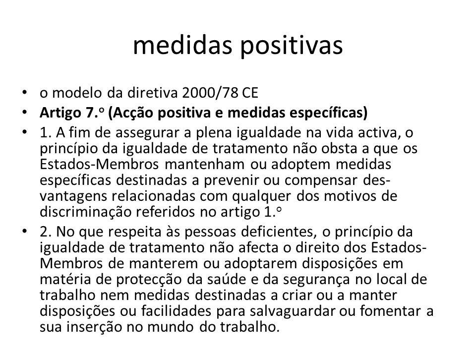 medidas positivas o modelo da diretiva 2000/78 CE Artigo 7. o (Acção positiva e medidas específicas) 1. A fim de assegurar a plena igualdade na vida a