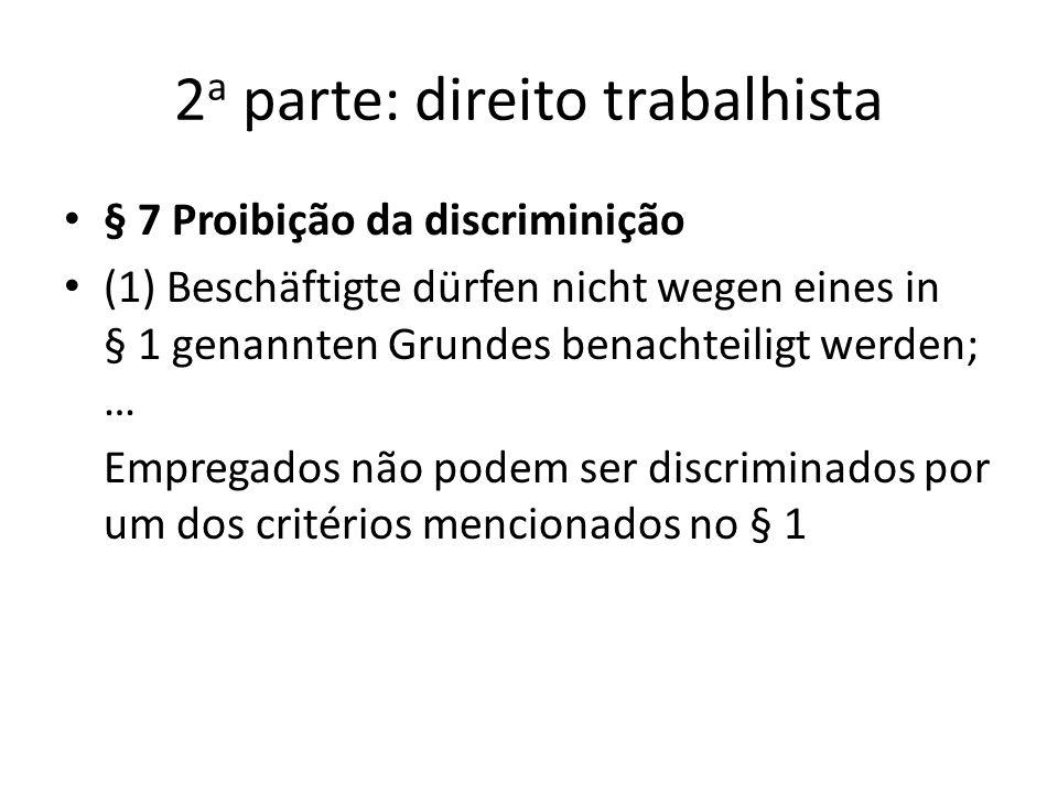 2 a parte: direito trabalhista § 7 Proibição da discriminição (1) Beschäftigte dürfen nicht wegen eines in § 1 genannten Grundes benachteiligt werden;