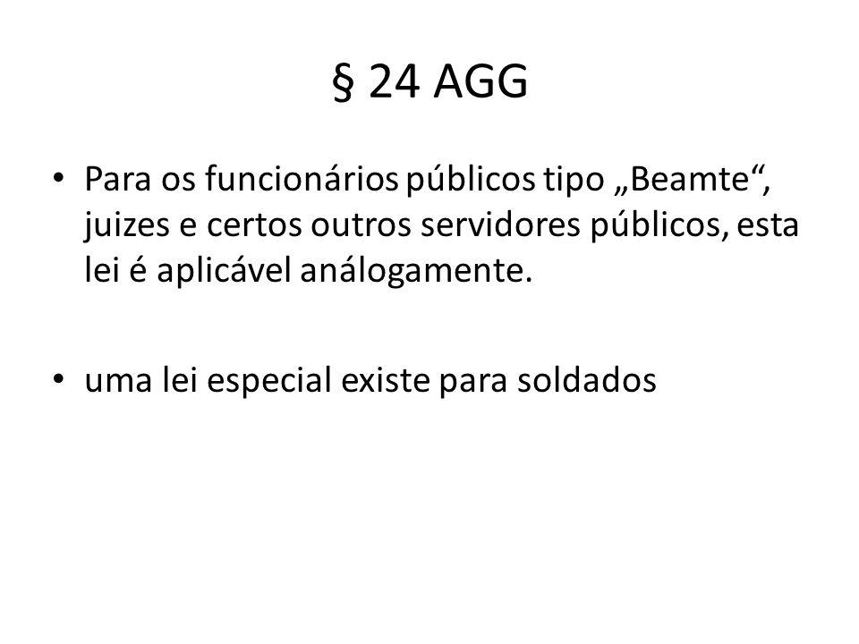 § 24 AGG Para os funcionários públicos tipo Beamte, juizes e certos outros servidores públicos, esta lei é aplicável análogamente. uma lei especial ex