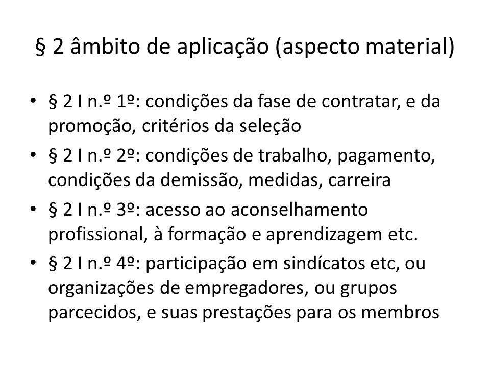 § 2 âmbito de aplicação (aspecto material) § 2 I n.º 1º: condições da fase de contratar, e da promoção, critérios da seleção § 2 I n.º 2º: condições d