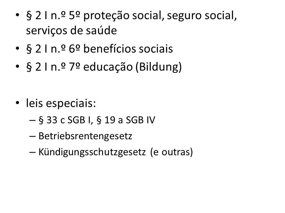 § 2 I n.º 5º proteção social, seguro social, serviços de saúde § 2 I n.º 6º benefícios sociais § 2 I n.º 7º educação (Bildung) leis especiais: – § 33