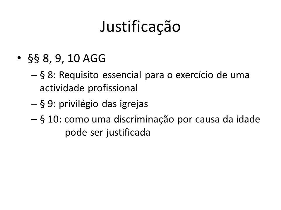 Justificação §§ 8, 9, 10 AGG – § 8: Requisito essencial para o exercício de uma actividade profissional – § 9: privilégio das igrejas – § 10: como uma