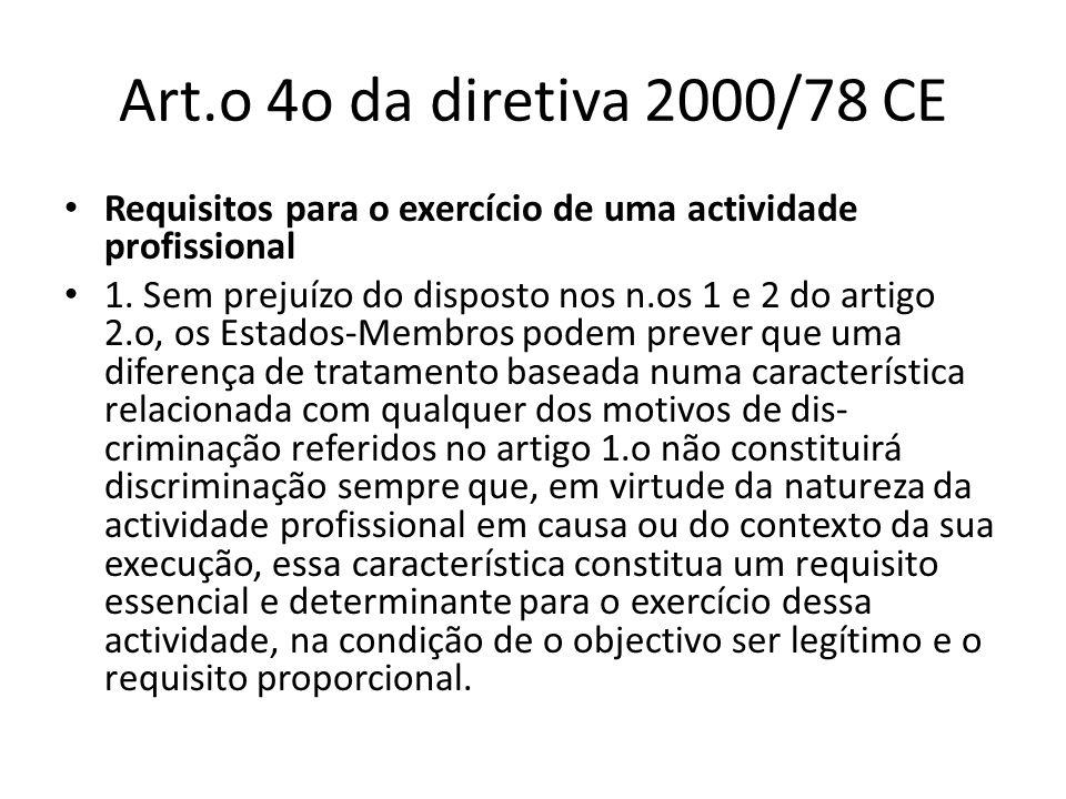 Art.o 4o da diretiva 2000/78 CE Requisitos para o exercício de uma actividade profissional 1. Sem prejuízo do disposto nos n.os 1 e 2 do artigo 2.o, o