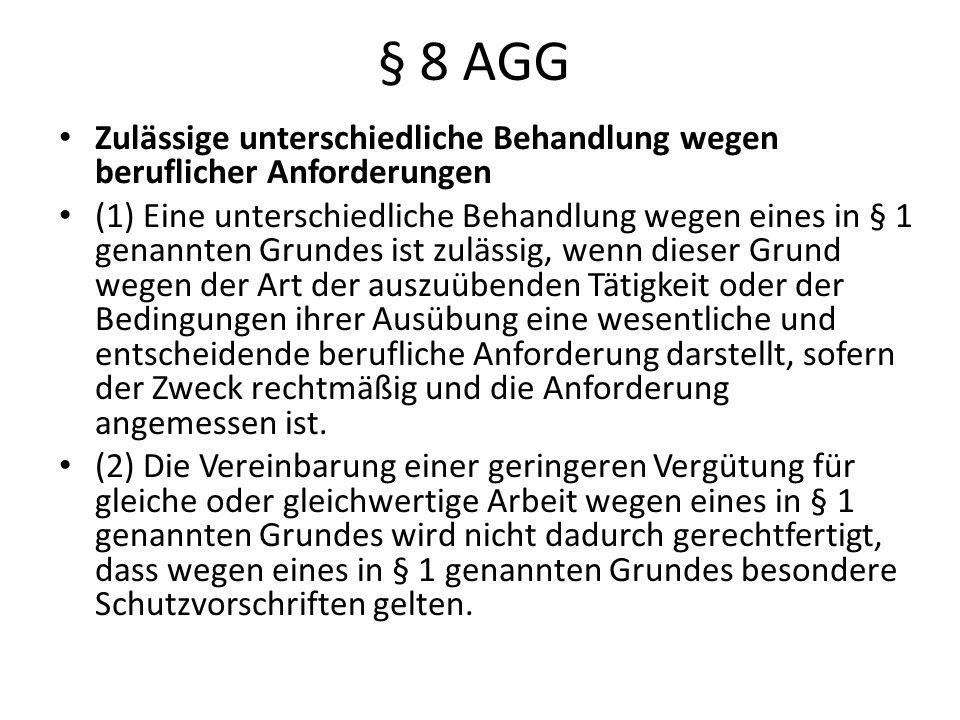 § 8 AGG Zulässige unterschiedliche Behandlung wegen beruflicher Anforderungen (1) Eine unterschiedliche Behandlung wegen eines in § 1 genannten Grunde