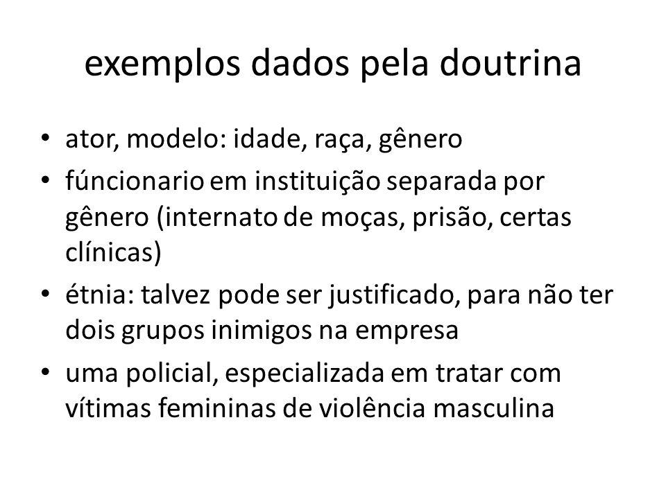exemplos dados pela doutrina ator, modelo: idade, raça, gênero fúncionario em instituição separada por gênero (internato de moças, prisão, certas clín